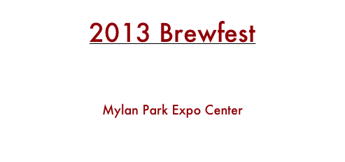 2013 Brewfest @ Mylan Park Expo Center  |  April 12/13  Morgantown, WV – presented by the Star City Fire Department